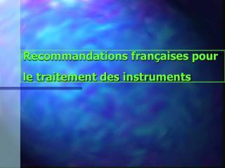 Recommandations fran aises pour le traitement des instruments