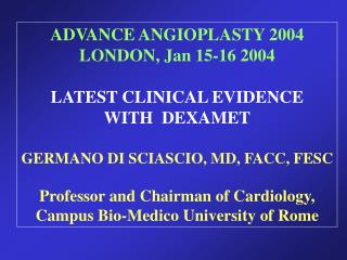 ADVANCE ANGIOPLASTY 2004 LONDON, Jan 15-16 2004  LATEST CLINICAL EVIDENCE WITH  DEXAMET  GERMANO DI SCIASCIO, MD, FACC,