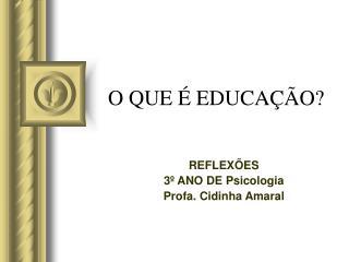 O QUE   EDUCA  O