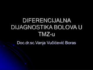 DIFERENCIJALNA DIJAGNOSTIKA BOLOVA U TMZ-u