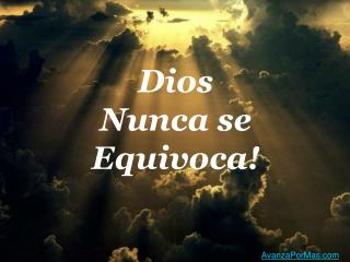 Dios  Nunca se    Equivoca