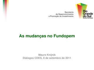 As mudan as no Fundopem    Mauro Knijnik Di logos CDES, 8 de setembro de 2011