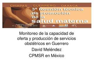 Monitoreo de la capacidad de oferta y producci n de servicios obst tricos en Guerrero David Mel ndez CPMSR en M xico