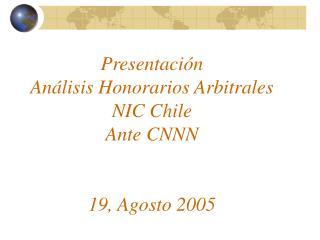 Presentaci n  An lisis Honorarios Arbitrales NIC Chile Ante CNNN   19, Agosto 2005