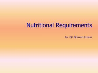 Nutritional Requirements  by  SG Bhuvan kumar