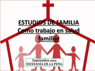 ESTUDIOS DE FAMILIA Como trabajo en salud familiar