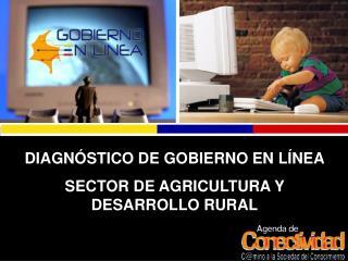 DIAGN STICO DE GOBIERNO EN L NEA SECTOR DE AGRICULTURA Y DESARROLLO RURAL