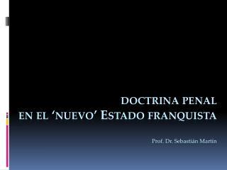 Doctrina penal  en el  nuevo  Estado franquista  Prof. Dr. Sebasti n Mart n