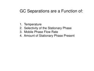 GC Separations are a Function of:   1.  Temperature 2.  Selectivity of the Stationary Phase 3.  Mobile Phase Flow Rate 4