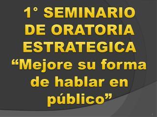 1  SEMINARIO DE ORATORIA ESTRATEGICA  Mejore su forma de hablar en p blico