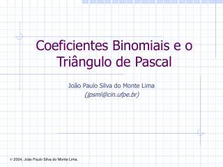Coeficientes Binomiais e o Tri ngulo de Pascal