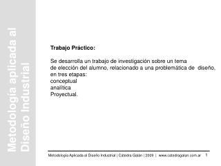 Trabajo Pr ctico:   Se desarrolla un trabajo de investigaci n sobre un tema  de elecci n del alumno, relacionado a una p