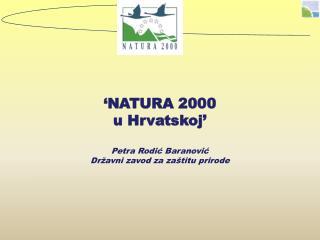 NATURA 2000  u Hrvatskoj    Petra Rodic Baranovic Dr avni zavod za za titu prirode