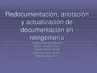 Redocumentaci n, anotaci n y actualizaci n de documentaci n en reingenier a Carolina Morales Aravena Merlyn Conejero Pin