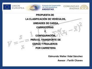 PROPUESTA DE   LA CLASIFICACI N DE VEH CULOS,      UNIDADES DE CARGA,  CARROCER AS   Y   CONFIGURACI N,  PARA EL TRANSPO