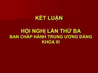 KT LUN  HI NGH LN TH BA  BAN CHP H NH TRUNG UONG  NG  KH A XI