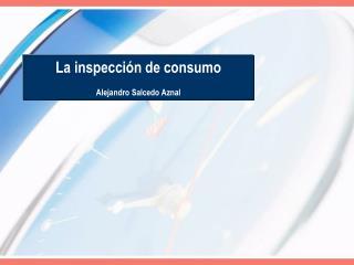 La inspecci n de consumo  Alejandro Salcedo Aznal