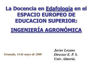 La Docencia en Edafolog a en el ESPACIO EUROPEO DE EDUCACION SUPERIOR: INGENIER A AGRON MICA