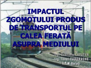 IMPACTUL  ZGOMOTULUI PRODUS DE TRANSPORTUL PE CALEA FERATA ASUPRA MEDIULUI