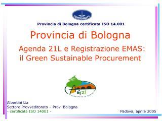 Provincia di Bologna  Agenda 21L e Registrazione EMAS:  il Green Sustainable Procurement