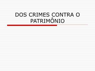 DOS CRIMES CONTRA O PATRIM NIO