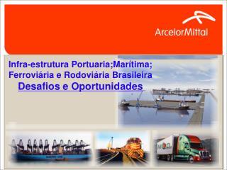 Infra-estrutura Portuaria;Mar tima; Ferrovi ria e Rodovi ria Brasileira Desafios e Oportunidades