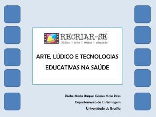 ARTE, L DICO E TECNOLOGIAS EDUCATIVAS NA SA DE