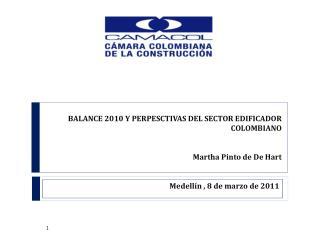 BALANCE 2010 Y PERPESCTIVAS DEL SECTOR EDIFICADOR  COLOMBIANO   Martha Pinto de De Hart