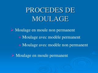 PROCEDES DE MOULAGE