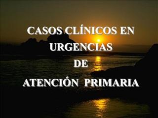 CASOS CL NICOS EN URGENCIAS DE ATENCI N  PRIMARIA