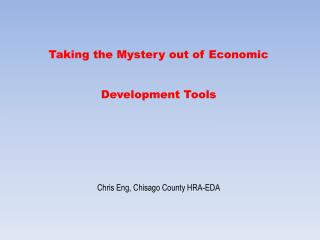 Taking the Mystery out of Economic Development Tools        Chris Eng, Chisago County HRA-EDA
