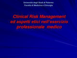 Clinical Risk Management ed aspetti etici nell esercizio professionale  medico
