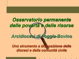 Osservatorio permanente delle povert  e delle risorse  Arcidiocesi di Foggia-Bovino  Uno strumento a disposizione della