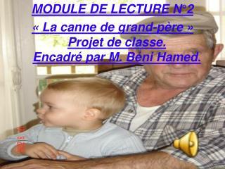 MODULE DE LECTURE N 2   La canne de grand-p re   Projet de classe. Encadr  par M. B ni Hamed.