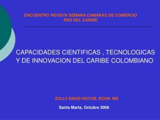 CAPACIDADES CIENTIFICAS , TECNOLOGICAS Y DE INNOVACION DEL CARIBE COLOMBIANO.