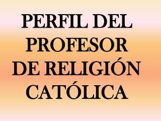 PERFIL DEL PROFESOR DE RELIGI N CAT LICA