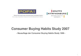 Consumer Buying Habits Study 2007  - Neuauflage der Consumer Buying Habits Study 1999 -