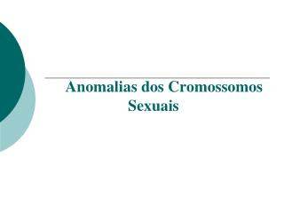 Anomalias dos Cromossomos               Sexuais