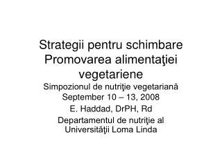 Strategii pentru schimbare Promovarea alimentatiei vegetariene Simpozionul de nutritie vegetariana September 10   13, 20
