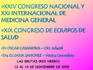 XXIV CONGRESO NACIONAL Y XXI INTERNACIONAL DE MEDICINA GENERAL  XIX CONGRESO DE EQUIPOS DE SALUD Dr OSCAR CASANOVA   ORL
