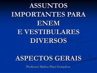 ASSUNTOS IMPORTANTES PARA ENEM  E VESTIBULARES DIVERSOS  ASPECTOS GERAIS