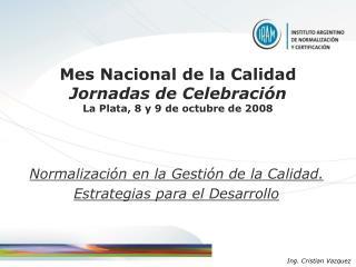 Mes Nacional de la Calidad Jornadas de Celebraci n La Plata, 8 y 9 de octubre de 2008
