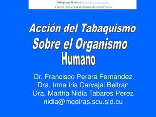 Dr. Francisco Perera Fernandez Dra. Irma Iris Carvajal Beltran  Dra. Martha Nidia Tabares Perez