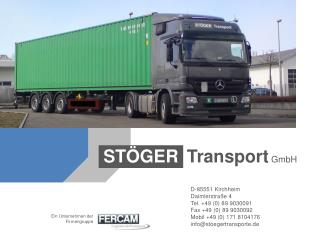 D-85551 Kirchheim Daimlerstra e 4 Tel. 49 0 89 9030091 Fax 49 0 89 9030092 Mobil 49 0 171 8104176 infostoegertransporte.