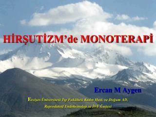 HIRSUTIZM de MONOTERAPI               Ercan M Aygen Erciyes  niversitesi Tip Fak ltesi Kadin Hast. ve Dogum AD,  Reprodu