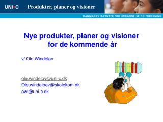 Nye produkter, planer og visioner  for de kommende  r