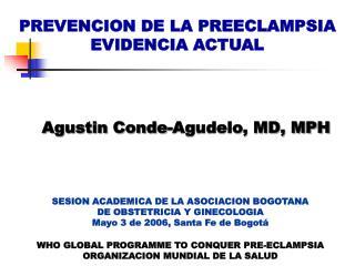 Agustin Conde-Agudelo, MD, MPH                   SESION ACADEMICA DE LA ASOCIACION BOGOTANA  DE OBSTETRICIA Y GINECOLOGI