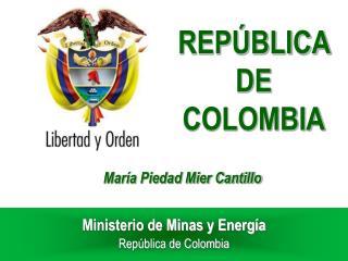 Ministerio de Minas y Energ a Rep blica de Colombia