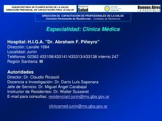 Hospital: H.I.G.A. Dr. Abraham F. Pi eyro  Direcci n: Lavalle 1084 Localidad: Jun n      Tel fonos: 02362 433108