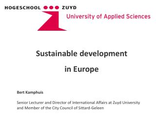 Sustainable development in Europe  Bert Kamphuis Senior Lecturer and Director of International Affairs at Zuyd Universit